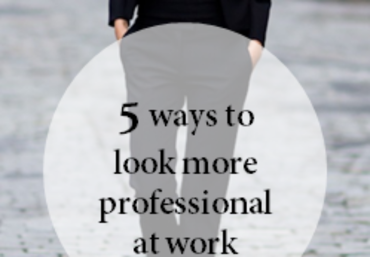Five Ways to Look More Professional at Work